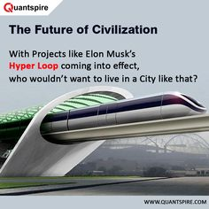 With Projects like Elon Musk's Hyper Loop coming into effect, who wouldn't want to live in a City like that? www.quantspire.com