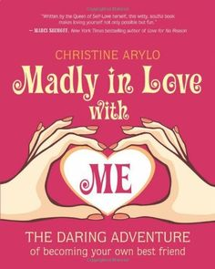 Madly in Love with ME: The Daring Adventure of Becoming Your Own Best Friend by Christine Arylo. $11.43. Author: Christine Arylo. Publisher: New World Library; 1 edition (November 6, 2012). Publication: November 6, 2012. Save 33%!