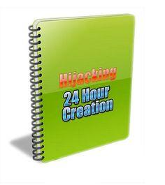 Hijacking 24 Hour Creation - http://ebookgoldmine.net/hijacking-24-hour-creation/