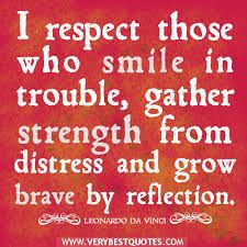Grow By Reflection. I respect those who smile in trouble, gather strength from distress, and grow brave by reflection. Words of Wisdom. Happy Quotes Inspirational, Love Me Quotes, Motivational Quotes For Life, Smile Quotes, Inspiring Quotes About Life, Great Quotes, Positive Relationship Quotes, Positive Quotes For Life, Positive Attitude