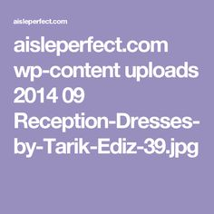 aisleperfect.com wp-content uploads 2014 09 Reception-Dresses-by-Tarik-Ediz-39.jpg
