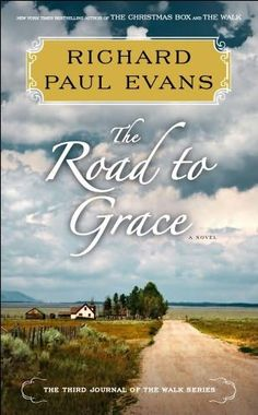 The Road to Grace by Richard Paul Evans ~ Book 3. Grace is in people who you meet, you only need to open your heart to them