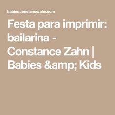 Festa para imprimir: bailarina - Constance Zahn | Babies & Kids