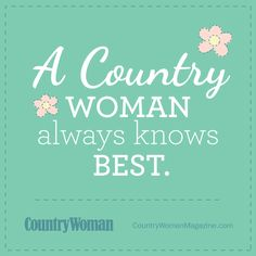 A Country Woman always knows best. #qotd #inspiration countrywomanmagazine.com
