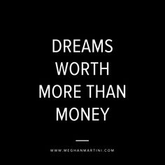 DREAMS WORTH MORE THAN MONEY