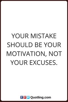 mistake quotes Your mistake should be your motivation, not your excuses.