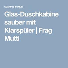 Glas-Duschkabine sauber mit Klarspüler | Frag Mutti Life Hacks, Cleaning, Tips, Flat, Knitting, Crafts, Beauty, Toilets, Cleaning Shower Glass