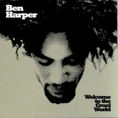 Ben Harper welcome to the cruel world