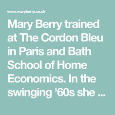Mary Berry trained at The Cordon Bleu in Paris and Bath School of Home Economics. In the swinging '60s she became the cookery editor of Housewife magazine, followed by Ideal Home magazine.