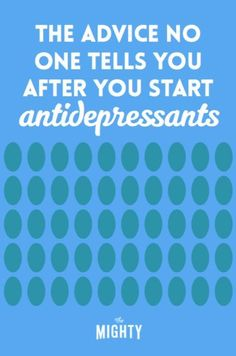 The Advice No One Tells You After You Start Antidepressants