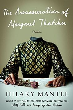 The Assassination of Margaret Thatcher: Stories - Kindle edition by Hilary Mantel. Literature & Fiction Kindle eBooks @ Amazon.com.