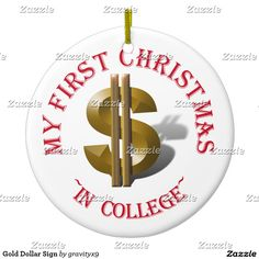Who has $$$ in their First Christmas in College??? - Gold Dollar Sign Ceramic Ornament by #gravityx9
