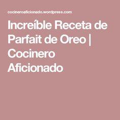 Increíble Receta de Parfait de Oreo | Cocinero Aficionado
