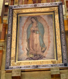 Our Lady of Guadalupe - The original Tilma of Saint Juan Diego which hangs above the altar of the Guadalupe Basilica, Mexico City.