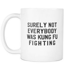 Surely Not Everybody Was Kung Fu Fighting White Mug | Sarcastic Me #coffeemugs