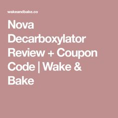 Decarboxylation graph 1 1 weed pinterest nova decarboxylator review coupon code wake bake fandeluxe