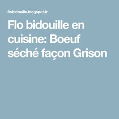Flo bidouille en cuisine: Boeuf séché façon Grison