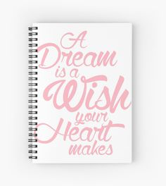 A Dream Is Wish Your Heart Makes Spiral Notebooks By Ann