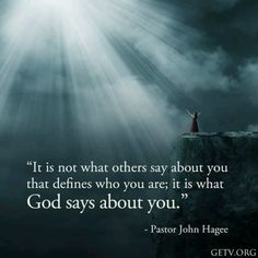 """""""It is not what others say about you that defines who you are; it is what God says about you"""" (Pastor John Hagee). John Hagee, Pastor John, All That Matters, Word Of God, Christian Quotes, Christian Faith, Gods Love, Cool Words, Bible Verses"""