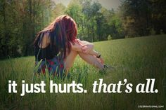 A broken heart has to be the WORST pain