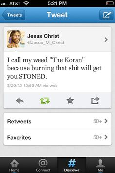 """I call my weed """"the koran"""" If you burn it you get stoned...."""