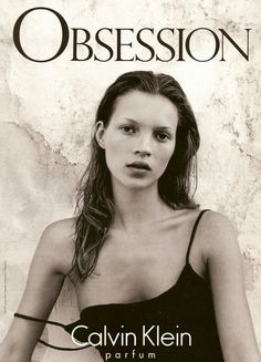 """""""Between love and madness lies obsession"""".Kate Moss for Calvin Klein Obsession , 1993"""