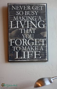 Never Get So Busy Making A Living That You Forget by thestickerhut, $22.99
