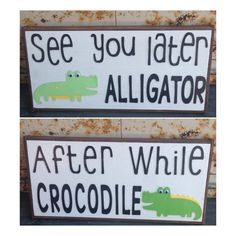See You Later Alligator/After While Crocodile  by WellHungDesigns