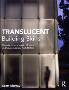 Translucent Building Skins: Material Innovations in Modern and Contemporary Architecture / Edition 1 by Scott Murray Architecture Design, Facade Design, Contemporary Architecture, Pavilion Architecture, Innovation, Nova Deli, Building Skin, House Building, Rustic Chic Decor