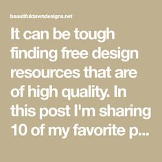It can be tough finding free design resources that are of high quality. In this post I'm sharing 10 of my favorite places to find free design resources.