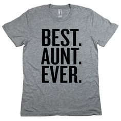 BEST AUNT Ever Shirt. Gift for Aunt. Funny Aunt Tshirt.