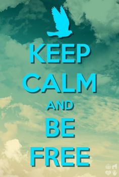 Keep calm and be free When You See It, Knowing You, Find A Song, Free Soul, Free Spirit, Keep Calm, Feel Good, How Are You Feeling, Corner