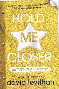 Buy Hold Me Closer: The Tiny Cooper Story by David Levithan at Mighty Ape NZ. Larger-than-life character Tiny Cooper, from John Green and David Levithan's bestselling novel Will Grayson, Will Grayson, finally tells his own stor. David Levithan, Hold Me, Ex Boyfriend, Book Lists, Ebook Pdf, To Tell, Audio Books, Closer, Musicals