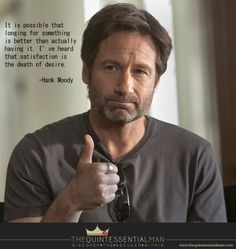 Quintessential Man Hank Moody. This is great