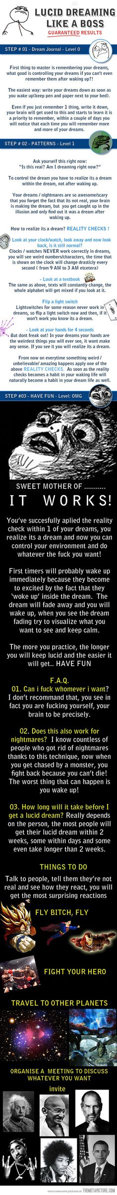 I've had lucid dreams before, but it seems to happen at random. This has a lot of helpful tips to take controle of your dreams more often. I want to try looking at my hands in dreams now. I have heard you never have 10 fingers in a dream.