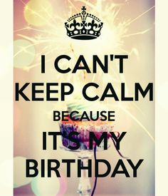 'I CAN'T KEEP CALM BECAUSE IT'S MY BIRTHDAY' Poster