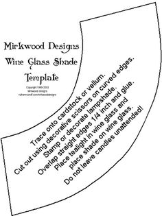 Wine Glass Shade Template.  Found this pattern after seeing a site selling vellum shades for wine glasses.  Suggestion - use battery powered tealights rather than real ones.  Would be pretty as table decorations.