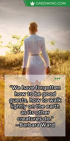 """""""We have forgotten how to be good guests, how to walk lightly on the #earth as its other creatures do."""" —Barbara Ward https://www.greenking.com #Eco #GoGreen #Green"""