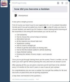 This is just hilarious :) How to become a Lesbian.... DUH! Born this WAY! HAHA