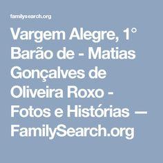 Vargem Alegre, 1° Barão de - Matias Gonçalves de Oliveira Roxo - Fotos e Histórias — FamilySearch.org