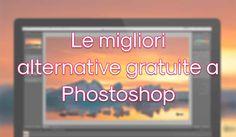 Photoshop è il miglior programma per foto ritocco, ma se non abbiamo una esigenza professionale, allora possiamo utilizzare valide alternative gratuite.