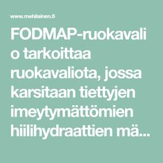 FODMAP-ruokavalio tarkoittaa ruokavaliota, jossa karsitaan tiettyjen imeytymättömien hiilihydraattien määrää. Tutustu FODMAP-ruokavalioon! Fodmap