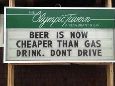 Beer is now cheaper than gas. drink. don't drive