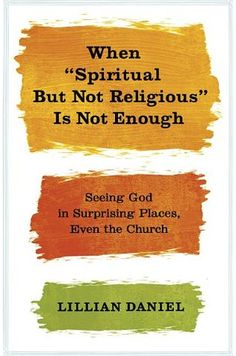"""When """"Spiritual but Not Religious"""" Is Not Enough: Seeing God in Surprising…"""