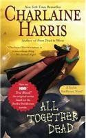 All Together Dead (Book 7).   Author:  Charlaine Harris