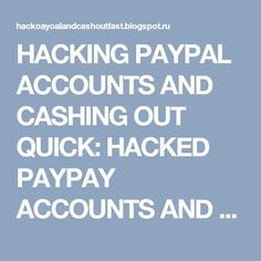HACKING PAYPAL ACCOUNTS AND CASHING OUT QUICK: HACKED PAYPAY ACCOUNTS AND STEALTH ASOUT METHONDS (LEGAL)