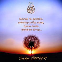 Susmak ne güzeldir;  muhatap arifse edep,  âşıksa ifade,  ahmaksa cevap...   - Serdar Tuncer  (Kaynak: Facebook - Serdar Tuncer)  #sözler #anlamlısözler #güzelsözler #manalısözler #özlüsözler #alıntı #alıntılar #alıntıdır #alıntısözler #şiir