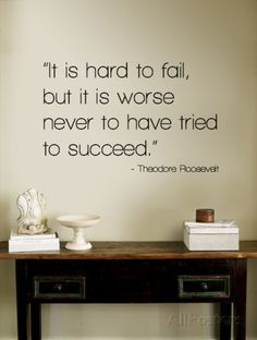 Hard to Fail - Theodore Roosevelt Wall Decal at AllPosters.com Now Quotes, Love Quotes For Him, Great Quotes, Words Quotes, Wise Words, Quotes To Live By, Life Quotes, Fabulous Quotes, Daily Quotes