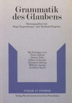 GRAMMATIK DES GLAUBENS Forum St. Stephan von Bogensberger und Kögerler Glaube