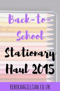 Back to School Stationary Haul 2015 – Rebekah Gillian